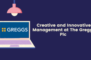 Creative and Innovative Management at The Greggs Plc