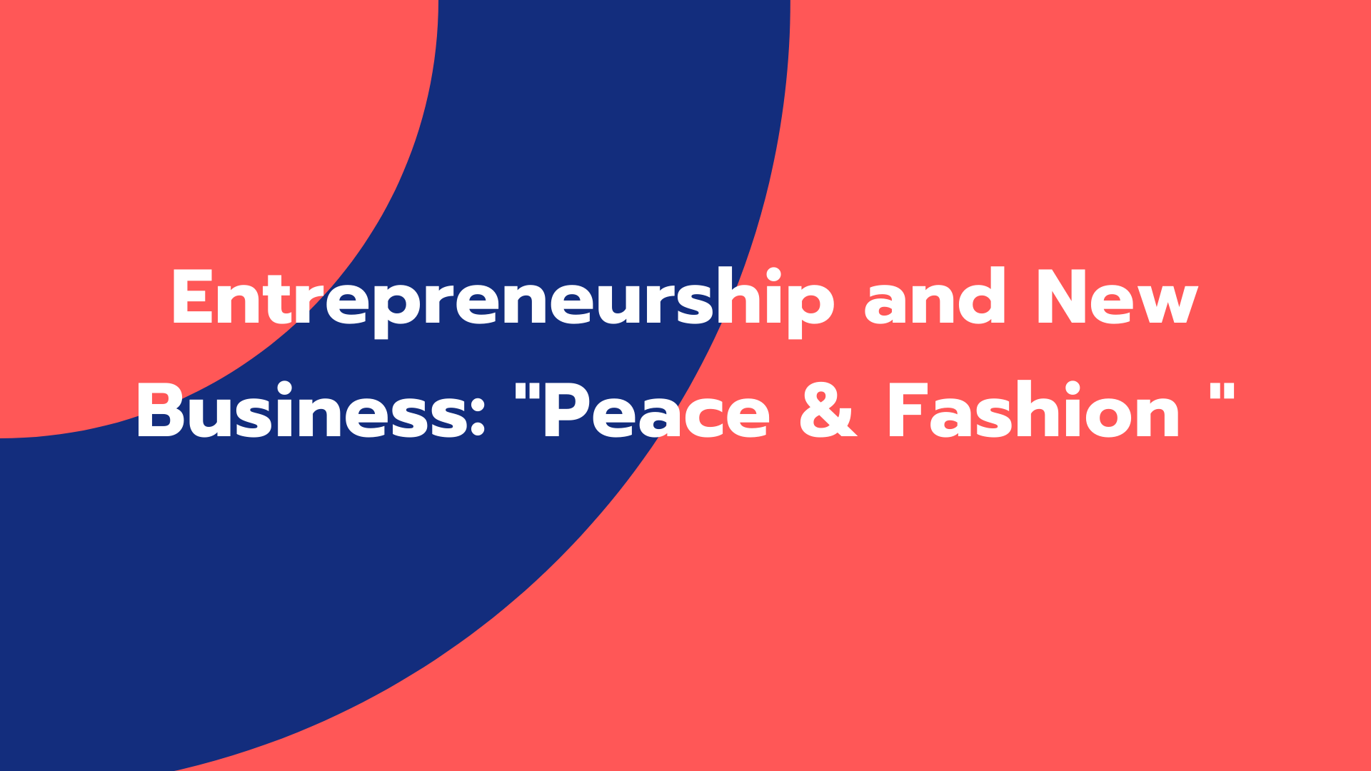 "Entrepreneurship and New Business ""Peace & Fashion """