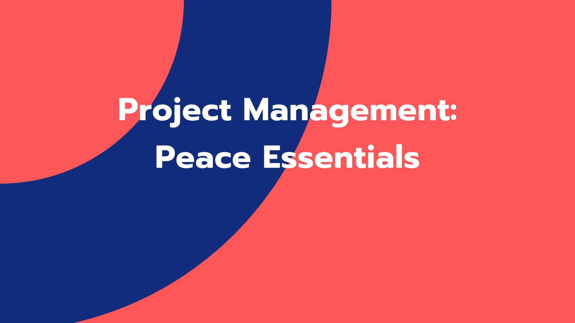 Project Management: Peace Essentials
