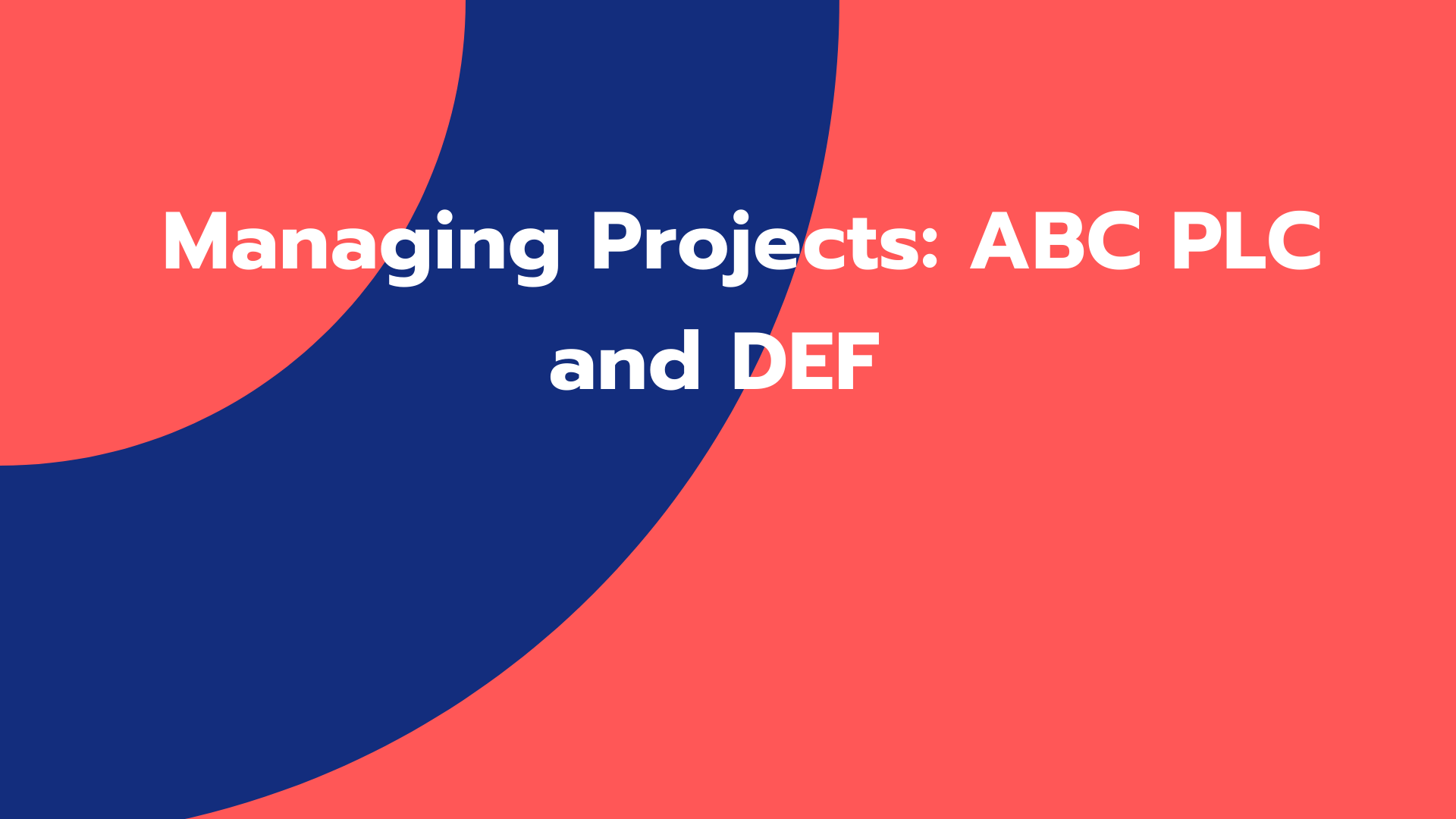 Managing Projects: ABC PLC and DEF
