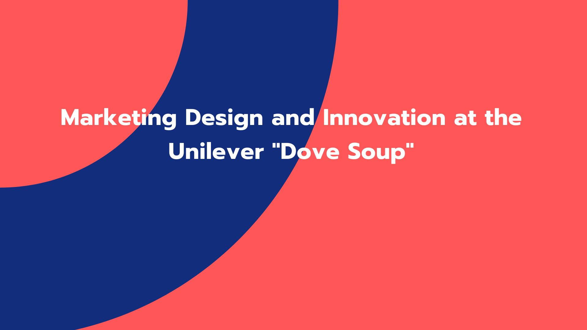 """Marketing Design and Innovation at the Unilever """"Dove Soup"""""""