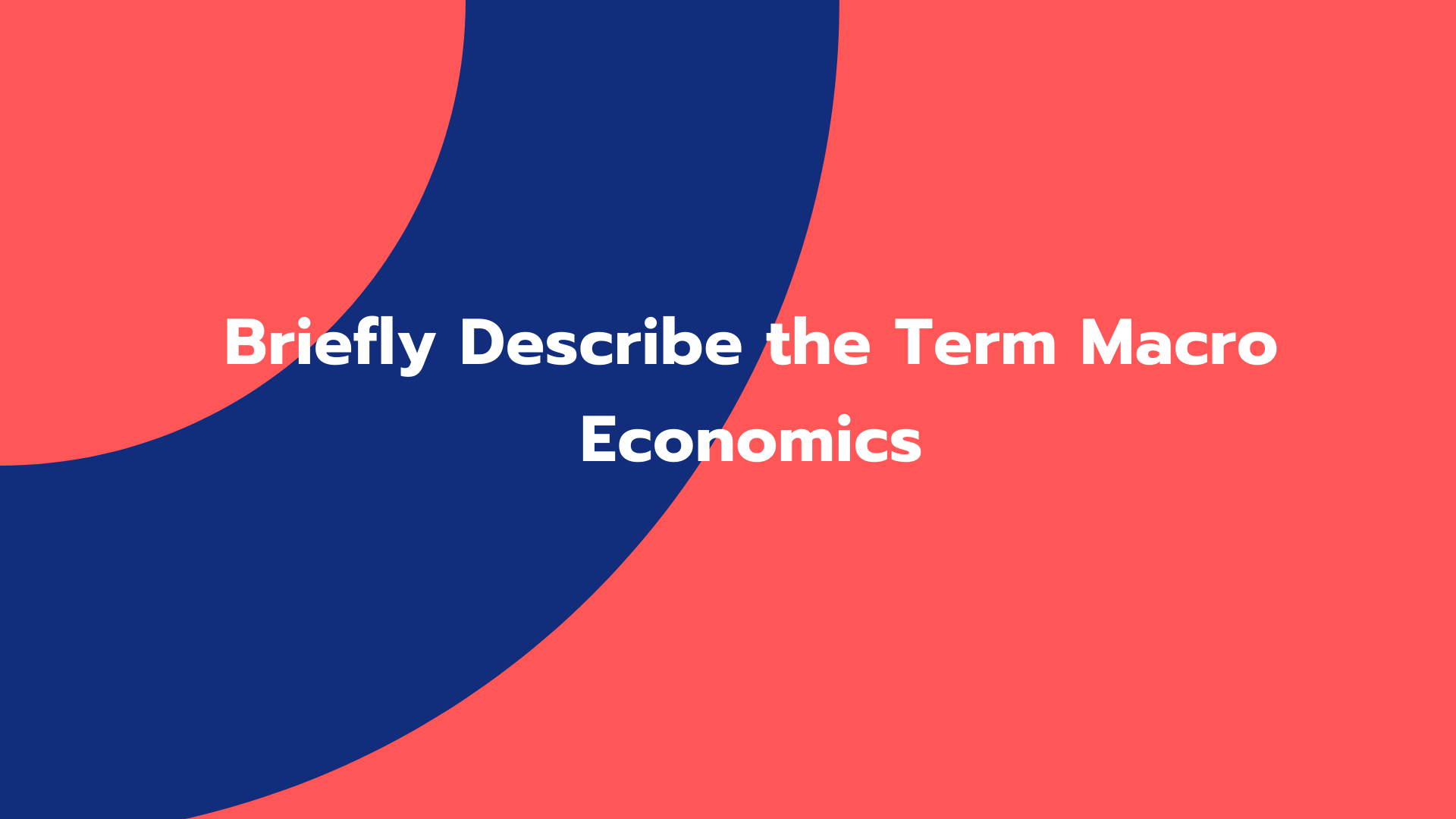 Briefly Describe the Term Macro Economics