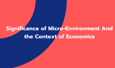 Significance of Micro-Environment And the Context of Economics (GC004)
