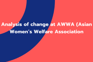 Analysis of change at AWWA (Asian Women's Welfare Association