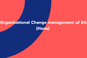 Organizational Change management of BA (Hons)