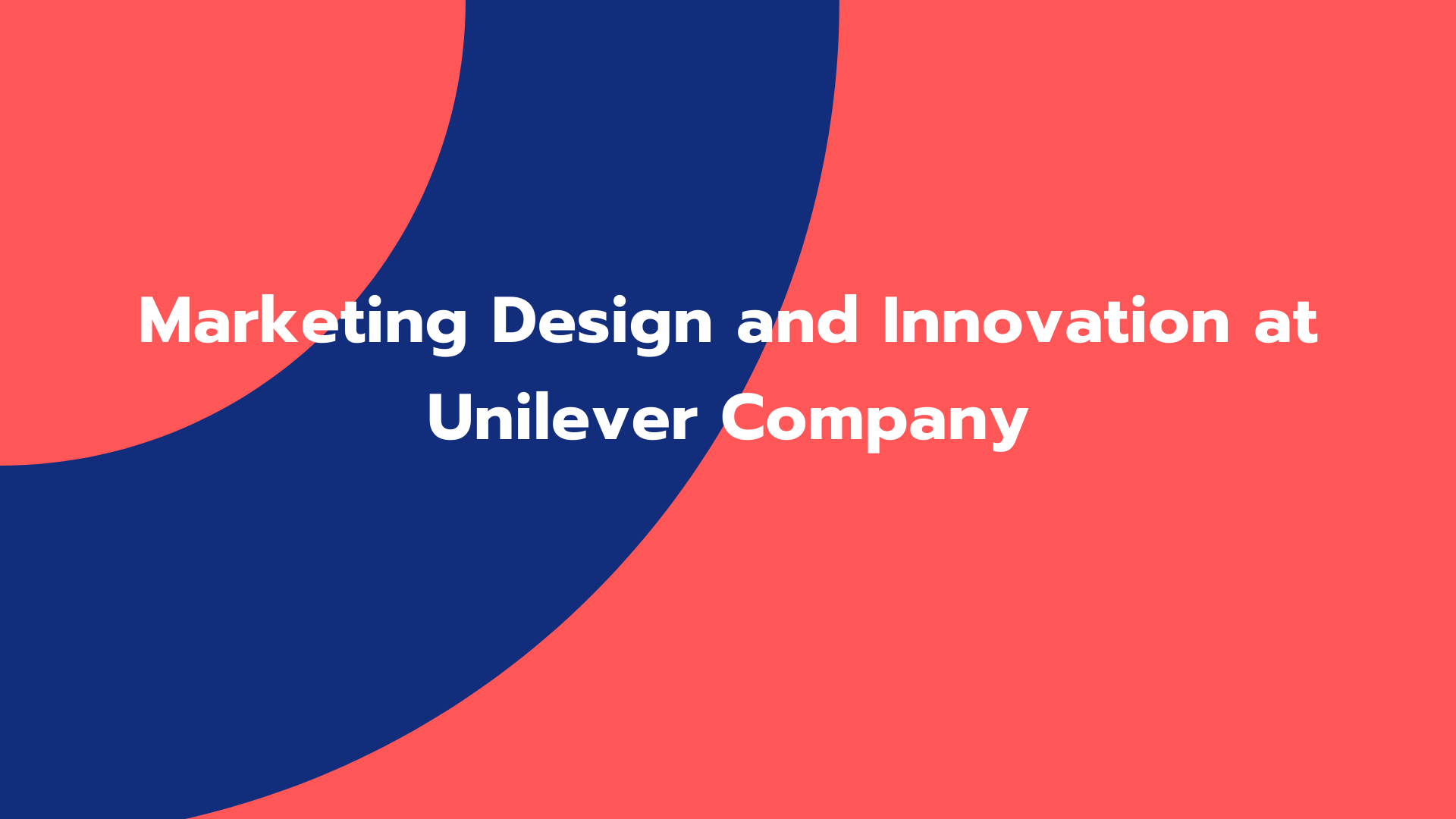 Marketing Design and Innovation at Unilever Company