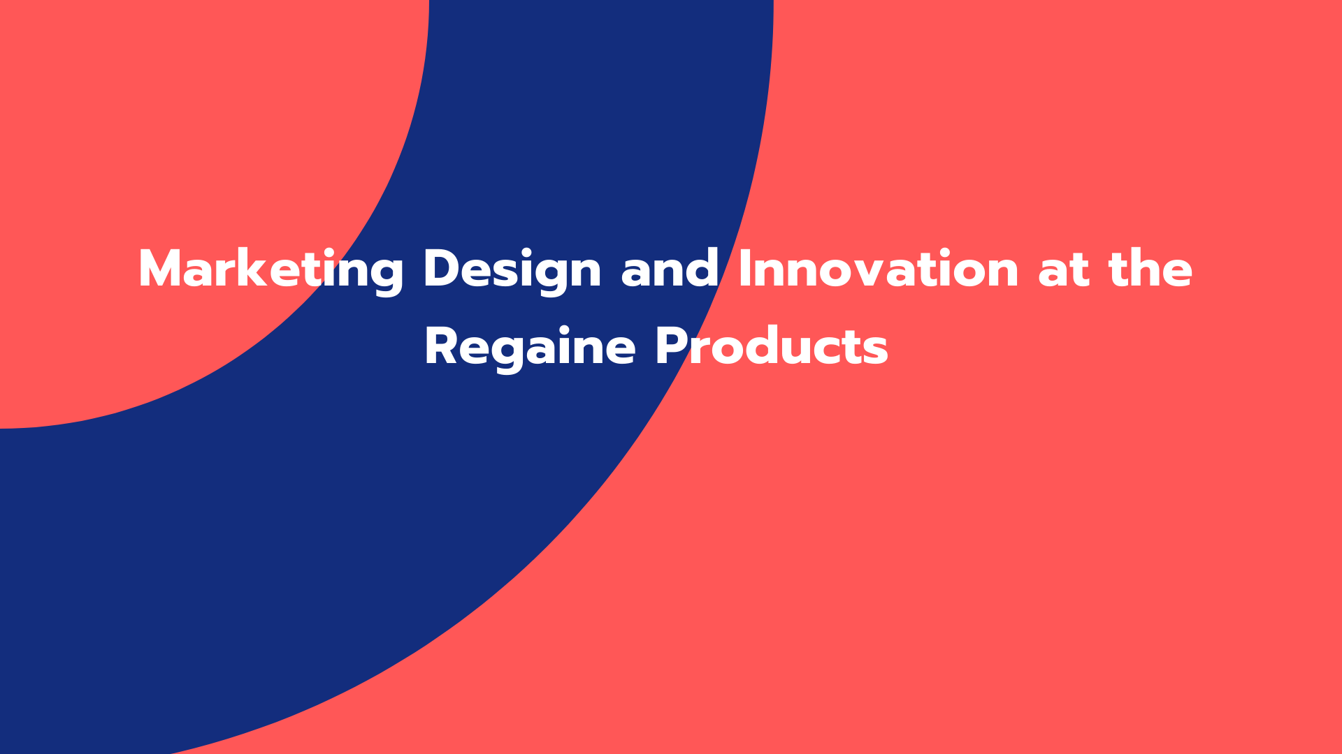 Marketing Design and Innovation at the Regaine Products
