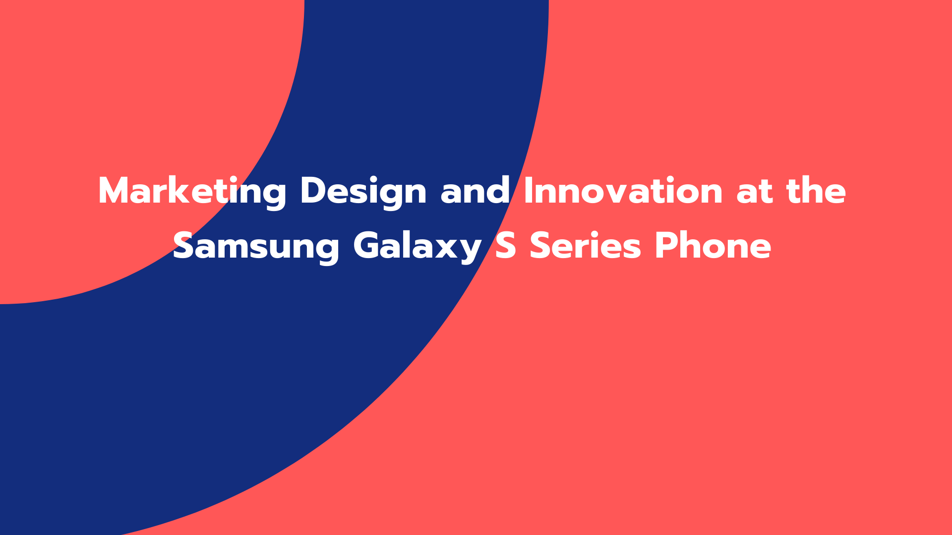 Marketing Design and Innovation at the Samsung Galaxy S Series Phone