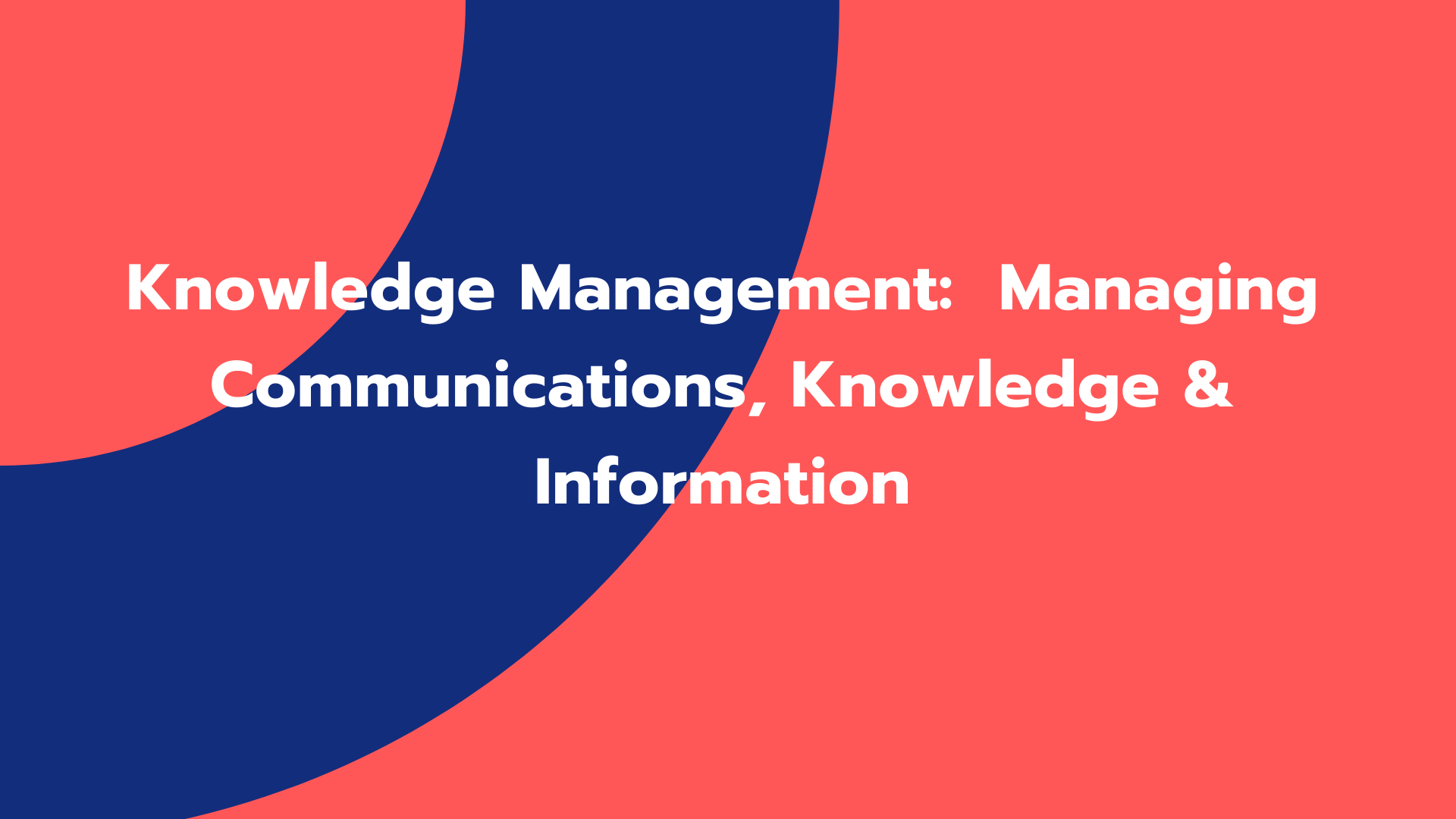 Managing Communications, Knowledge & Information