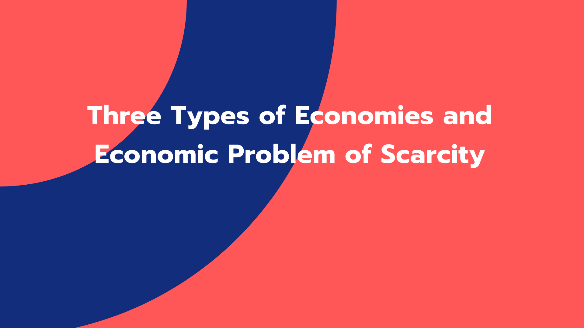 Three Types of Economies and Economic Problem of Scarcity