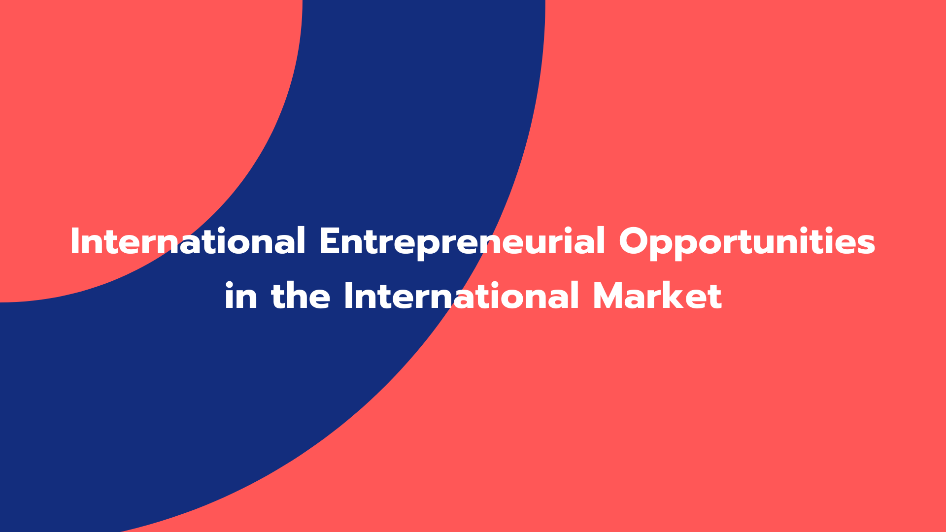 International Entrepreneurial Opportunities in the International Market