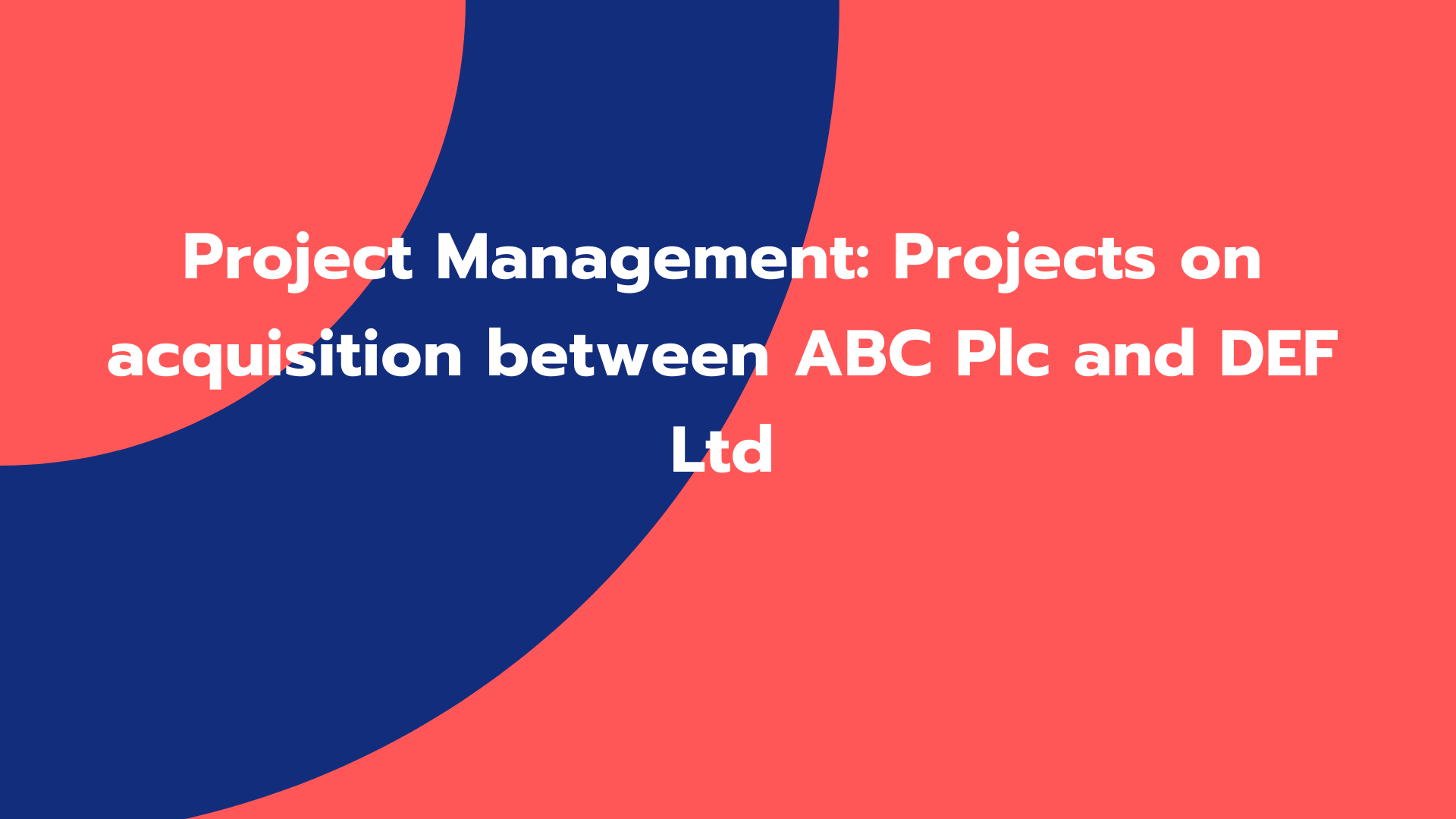 Project Management: Projects on acquisition between ABC Plc and DEF Ltd