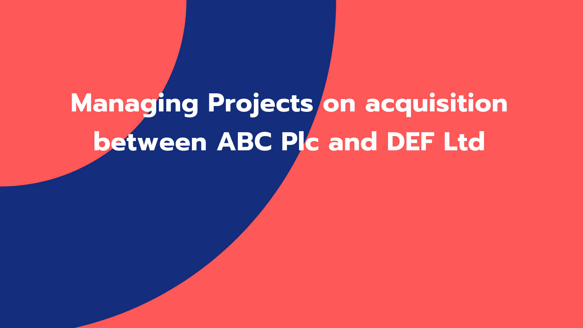 Managing Projects on acquisition between ABC Plc and DEF Ltd