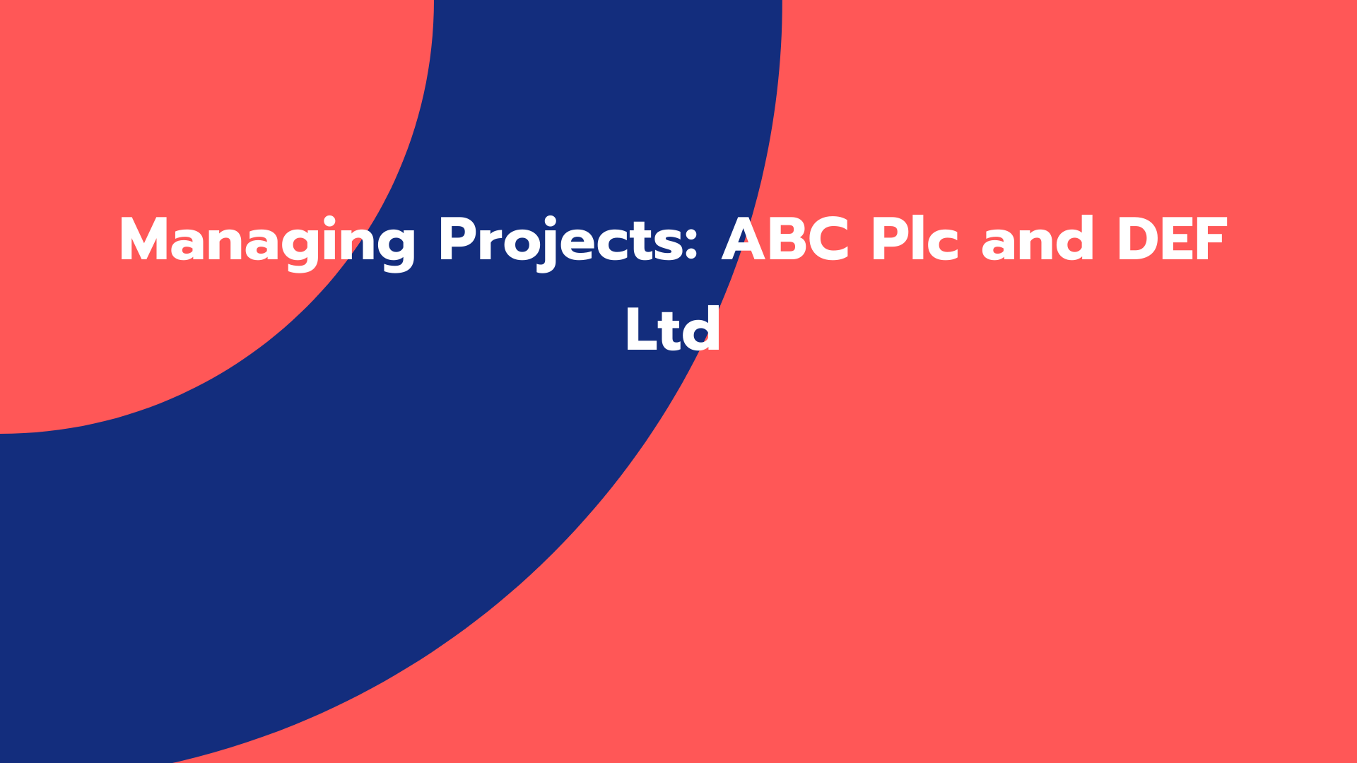 Managing Projects: ABC Plc and DEF Ltd