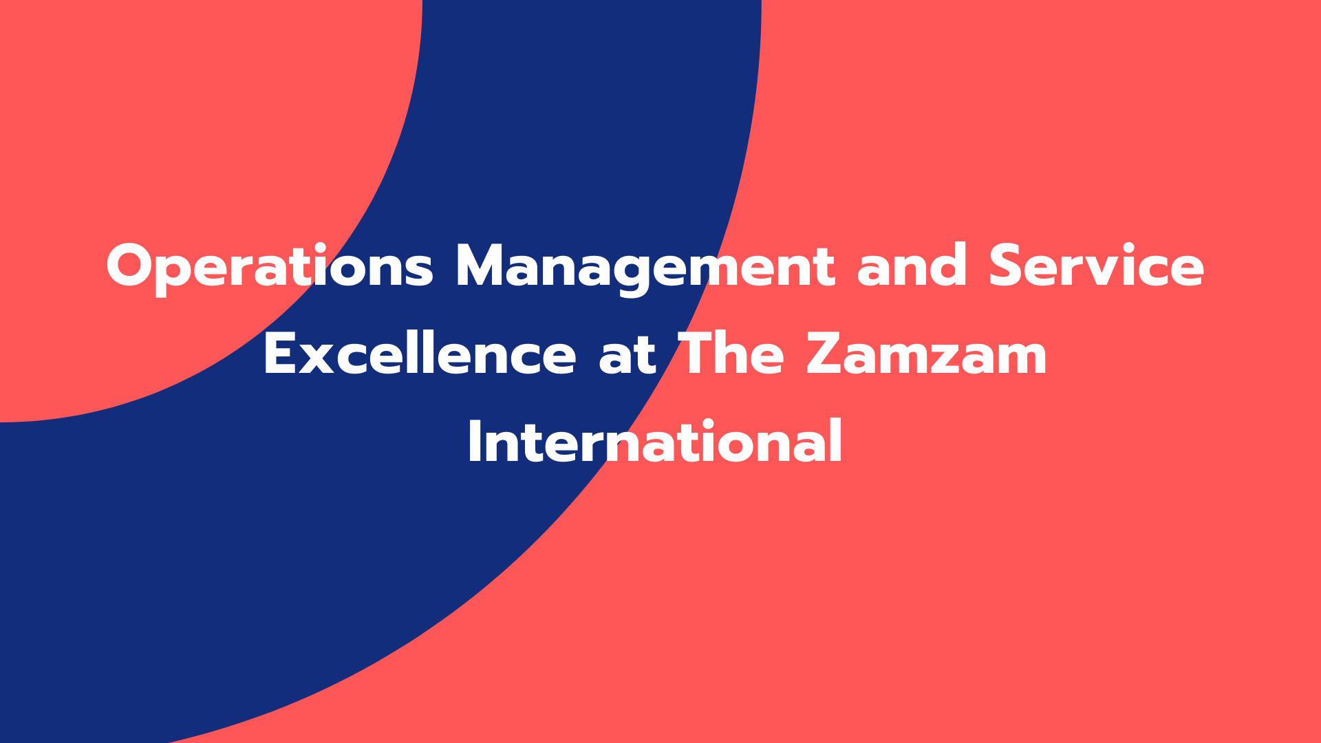 Operations Management and Service Excellence at the Zamzam International