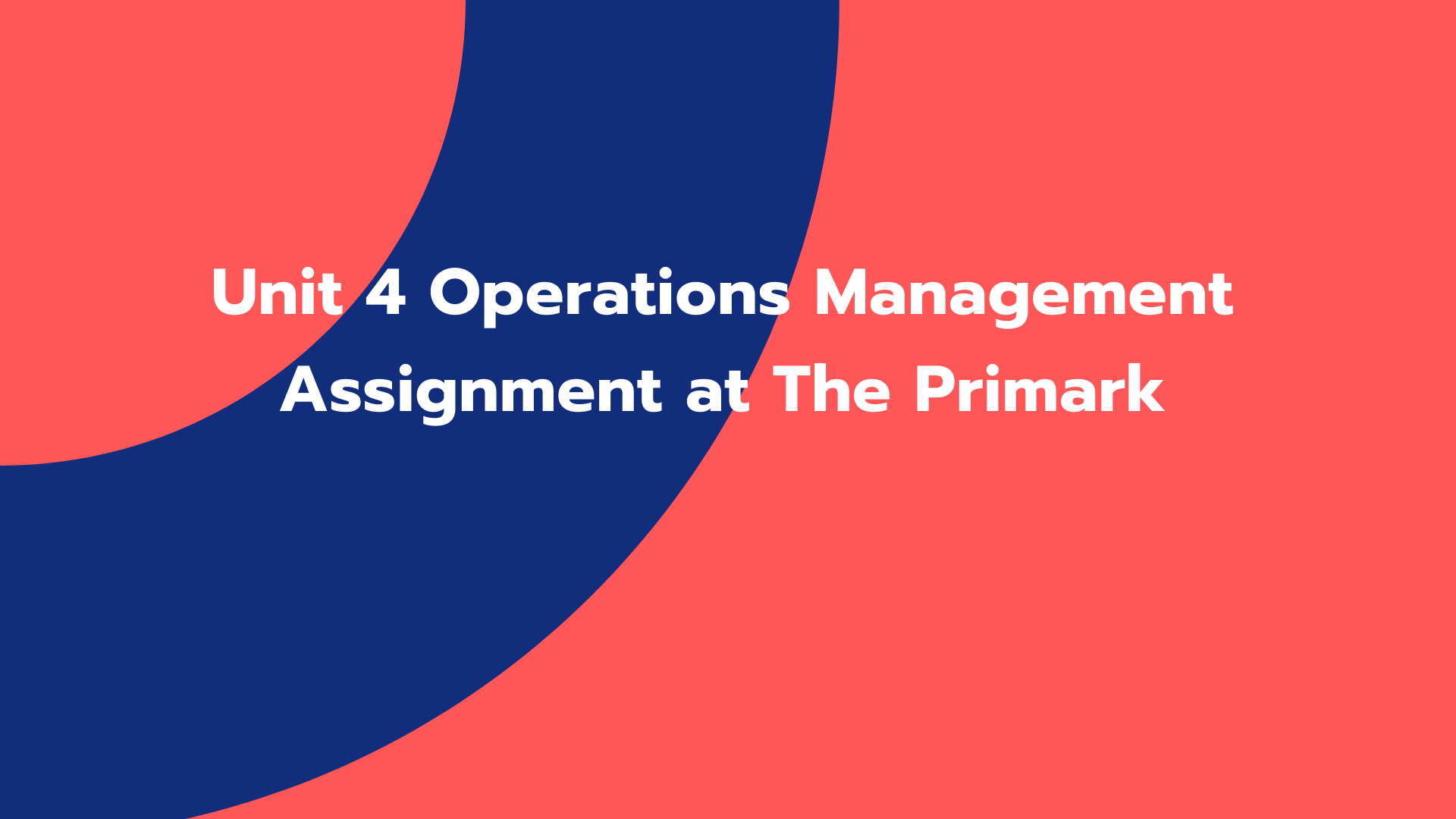 Unit 4 Operations Management Assignment at The Primark
