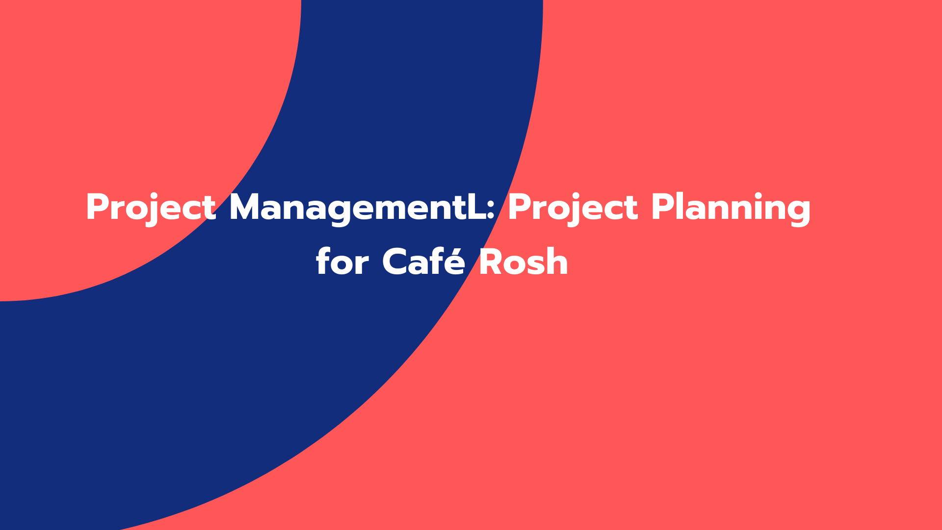 Project ManagementL: Project Planning for Café Rosh