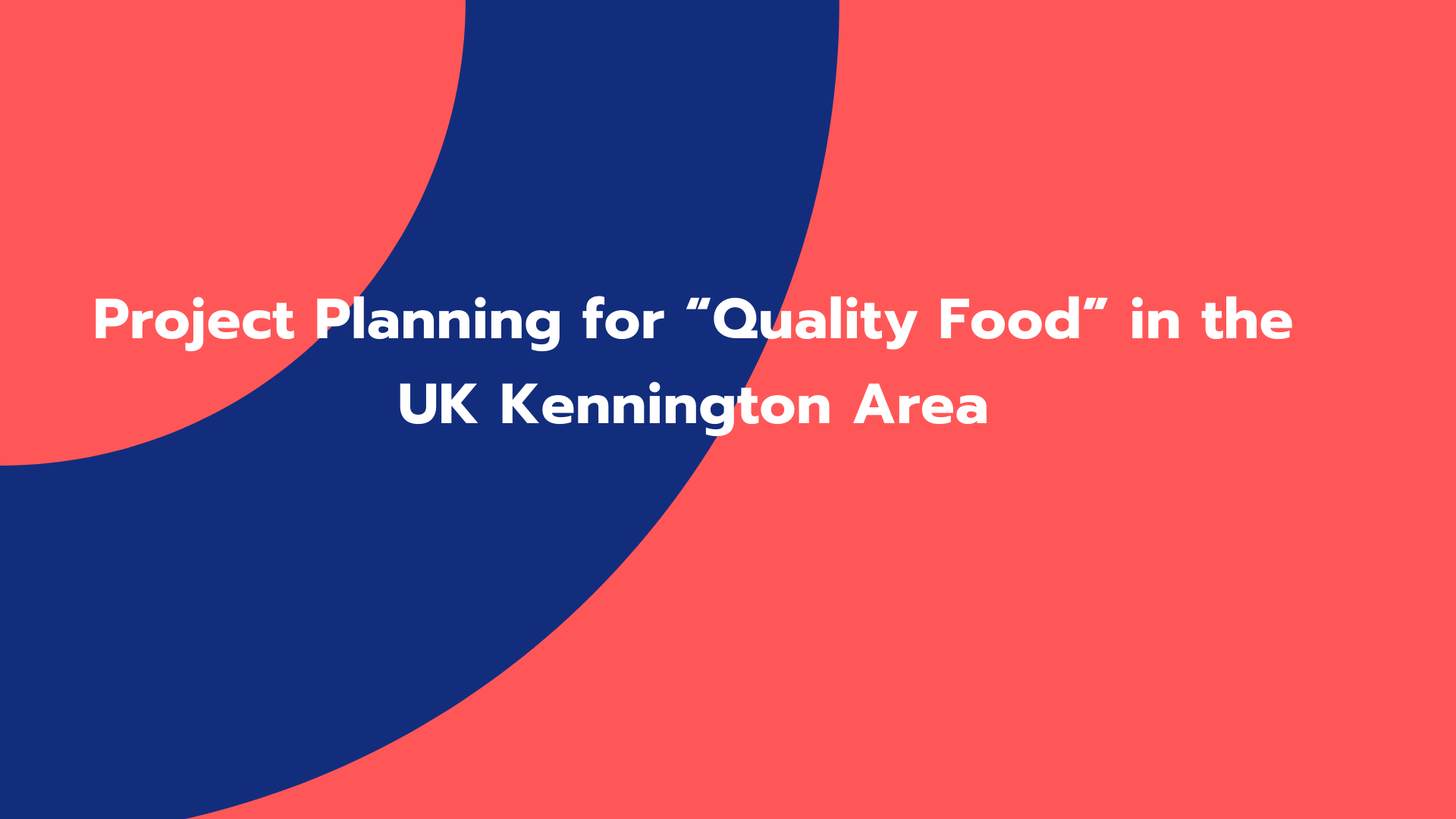 "Project Planning for ""Quality Food"" in the UK Kennington Area"