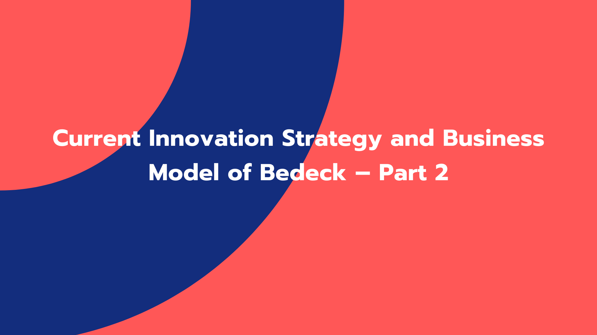 Current Innovation Strategy and Business Model of Bedeck – Part 2