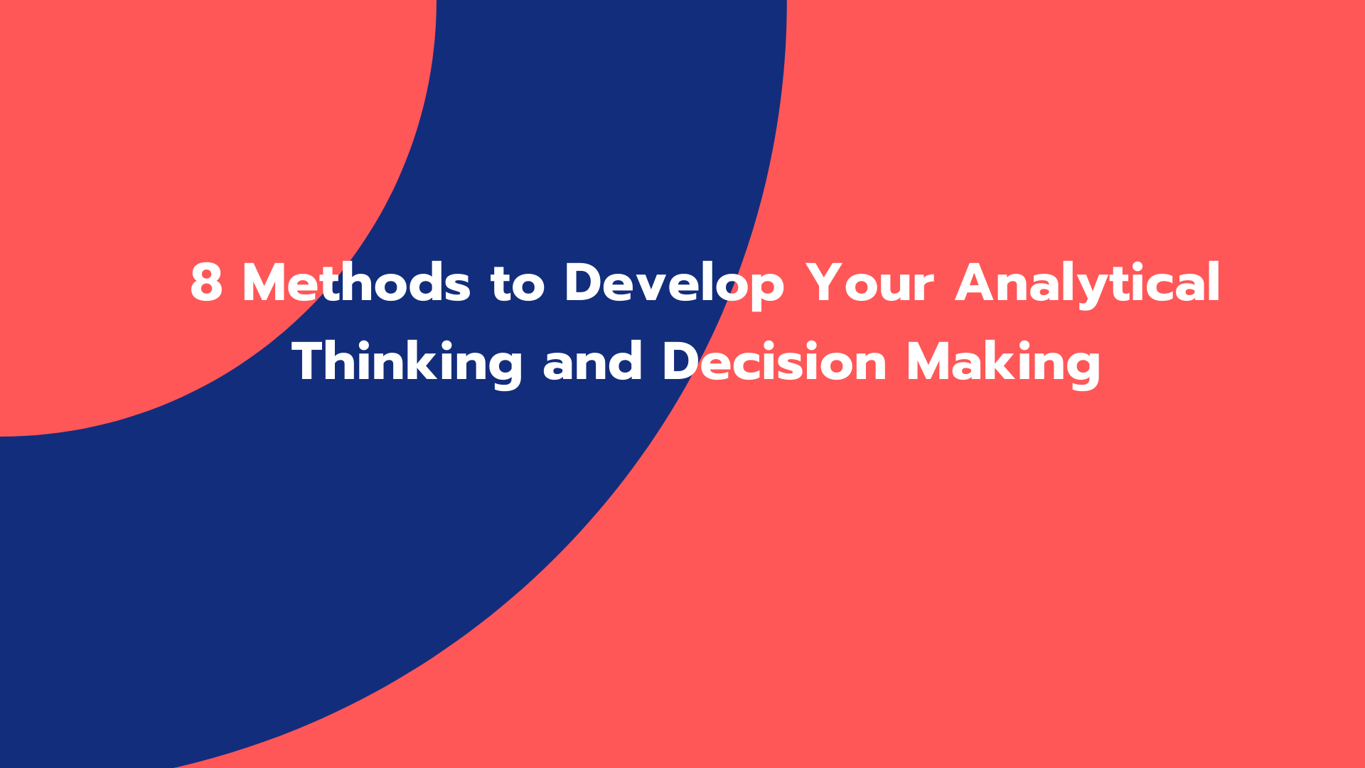 8 Methods to Develop Your Analytical Thinking and Decision Making