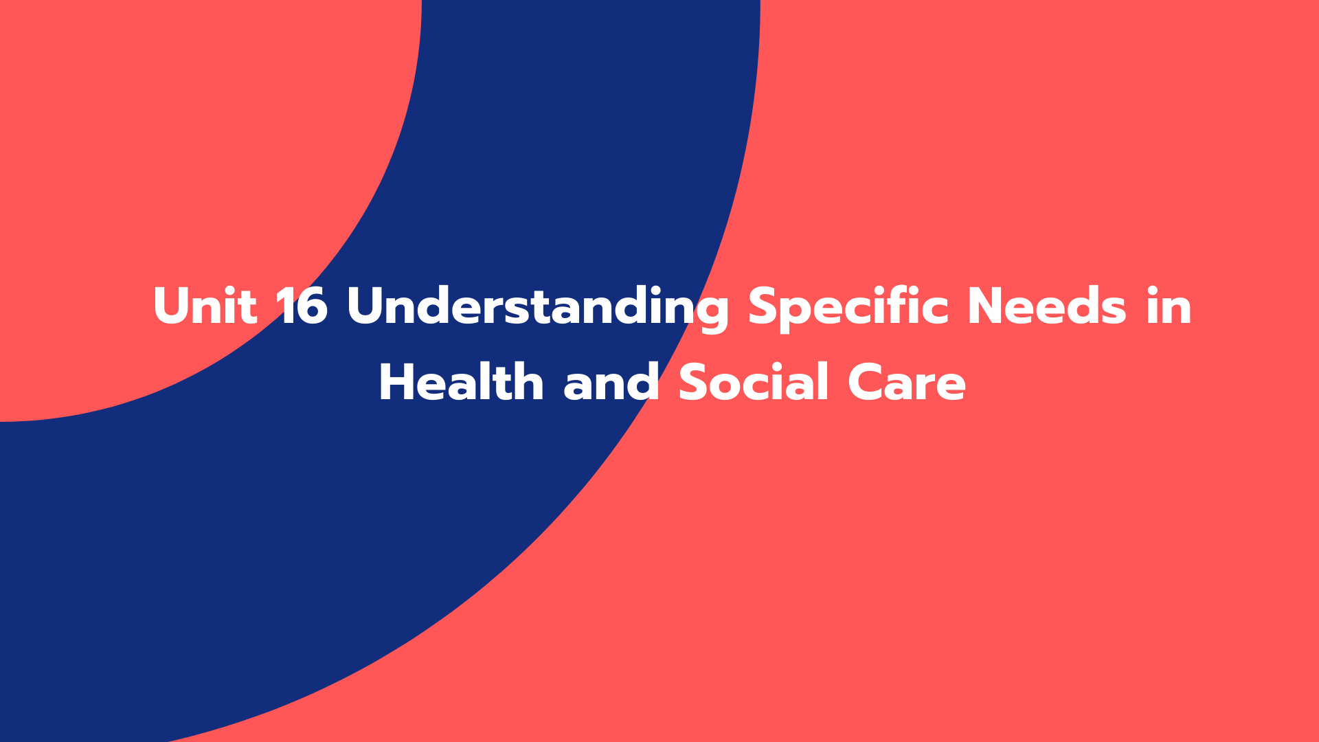 Unit 16 Understanding Specific Needs in Health and Social Care