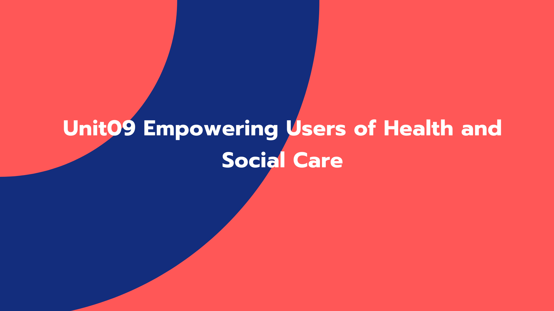 Unit 09 Empowering Users of Health and Social Care