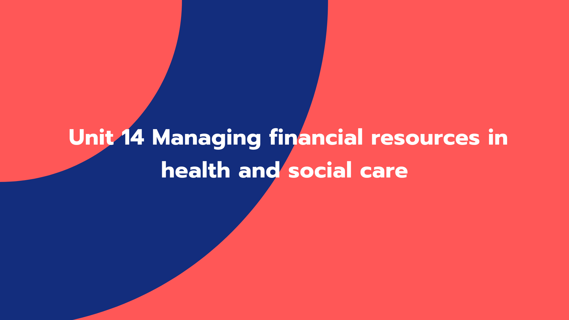 Unit 14 Managing financial resources in health and social care