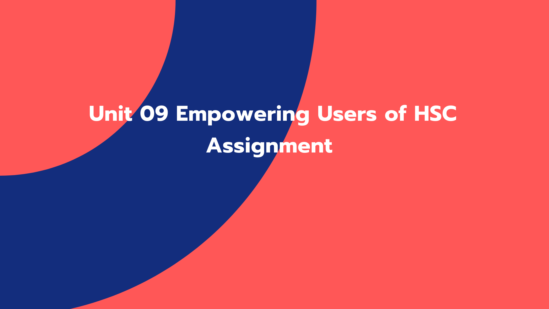 Unit 09 Empowering Users of HSC Assignment