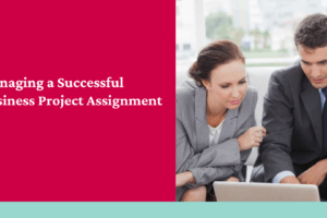 Unit 6: Managing a Successful Business Project Assignment