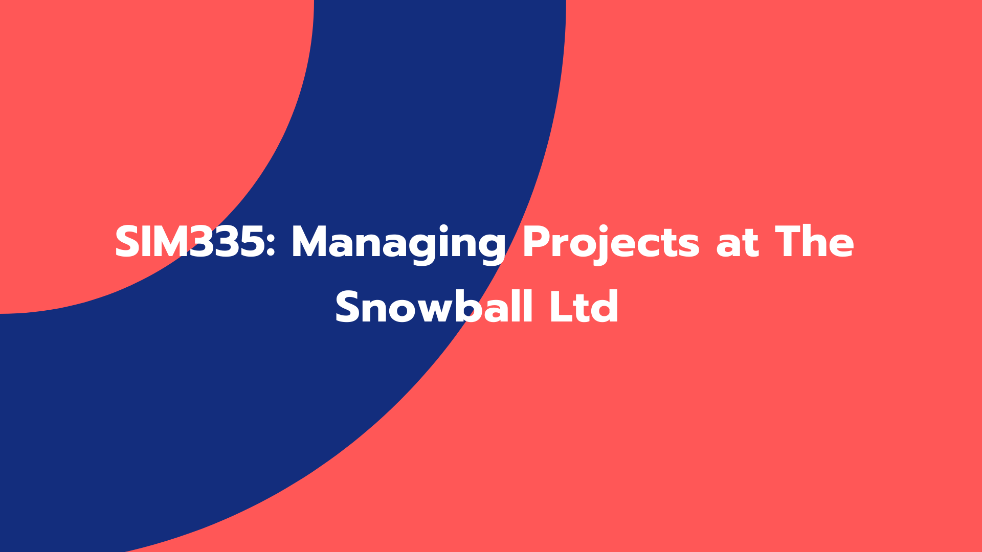 SIM335: Managing Projects at The Snowball Ltd