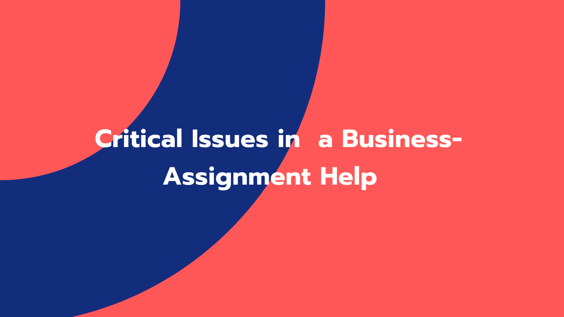 Critical Issues in a Business - Assignment Help