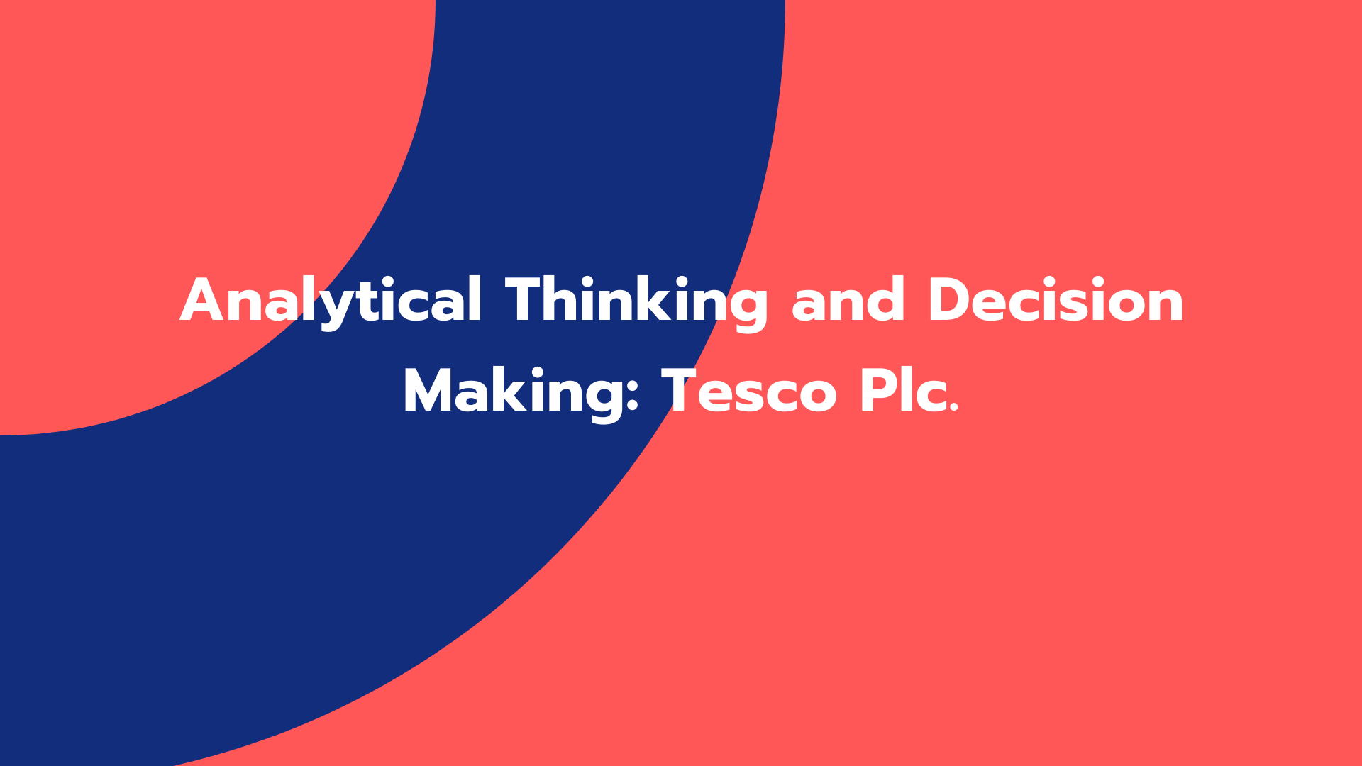 Analytical Thinking and Decision Making: Tesco Plc.