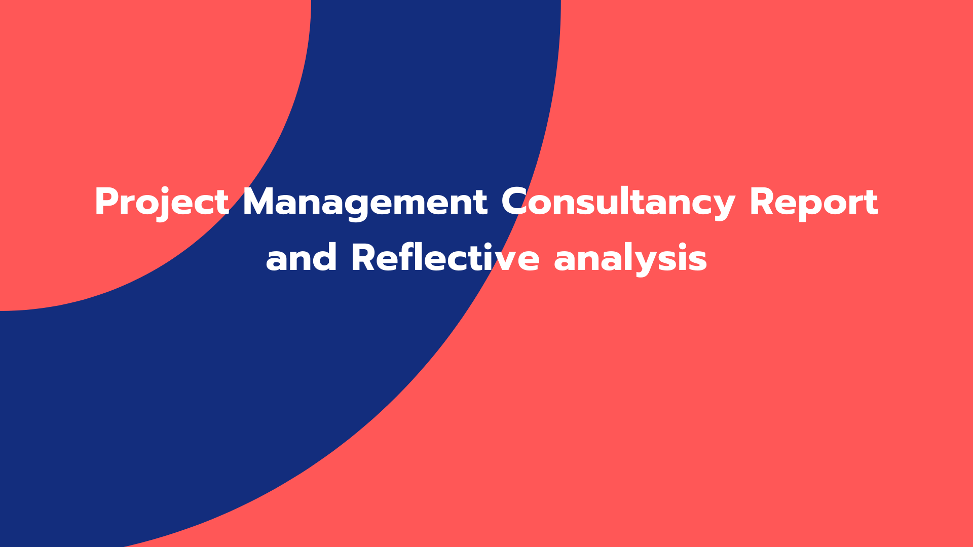 Project Management Consultancy Report and Reflective analysis