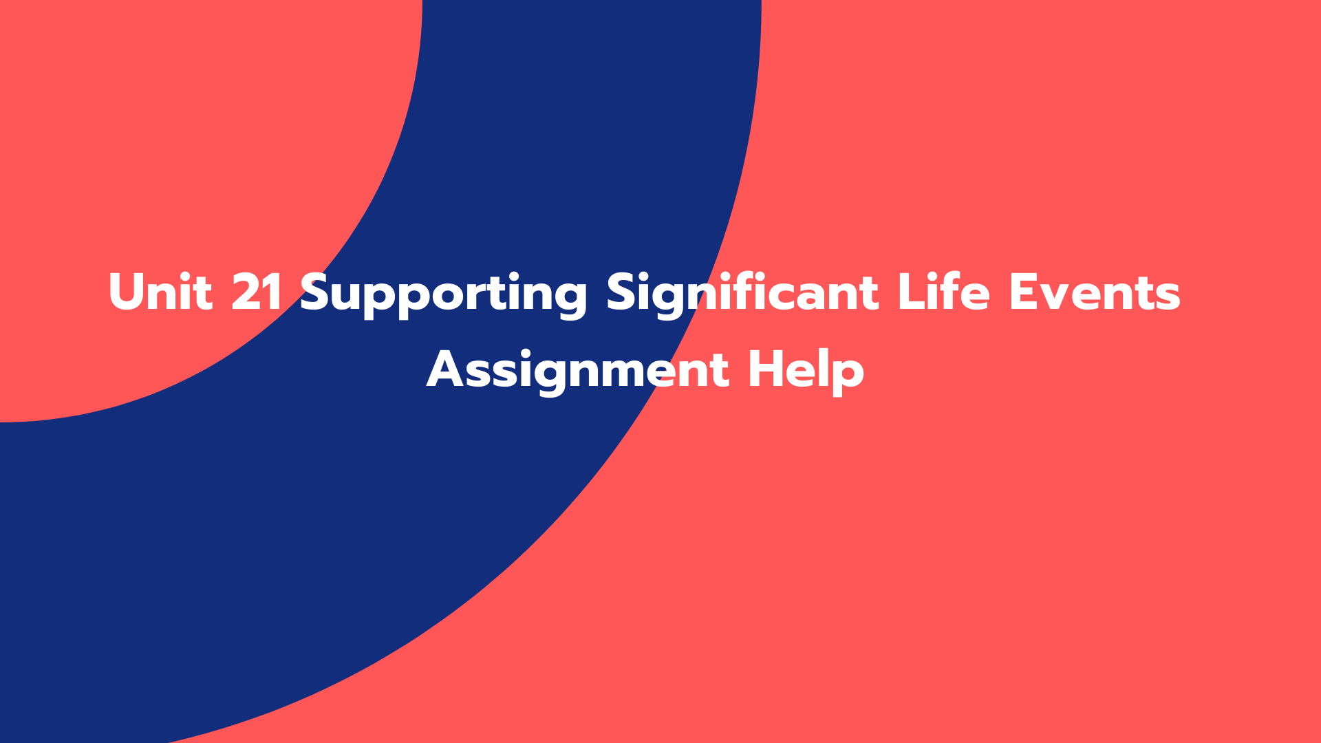 Unit 21 Supporting Significant Life Events Assignment Help