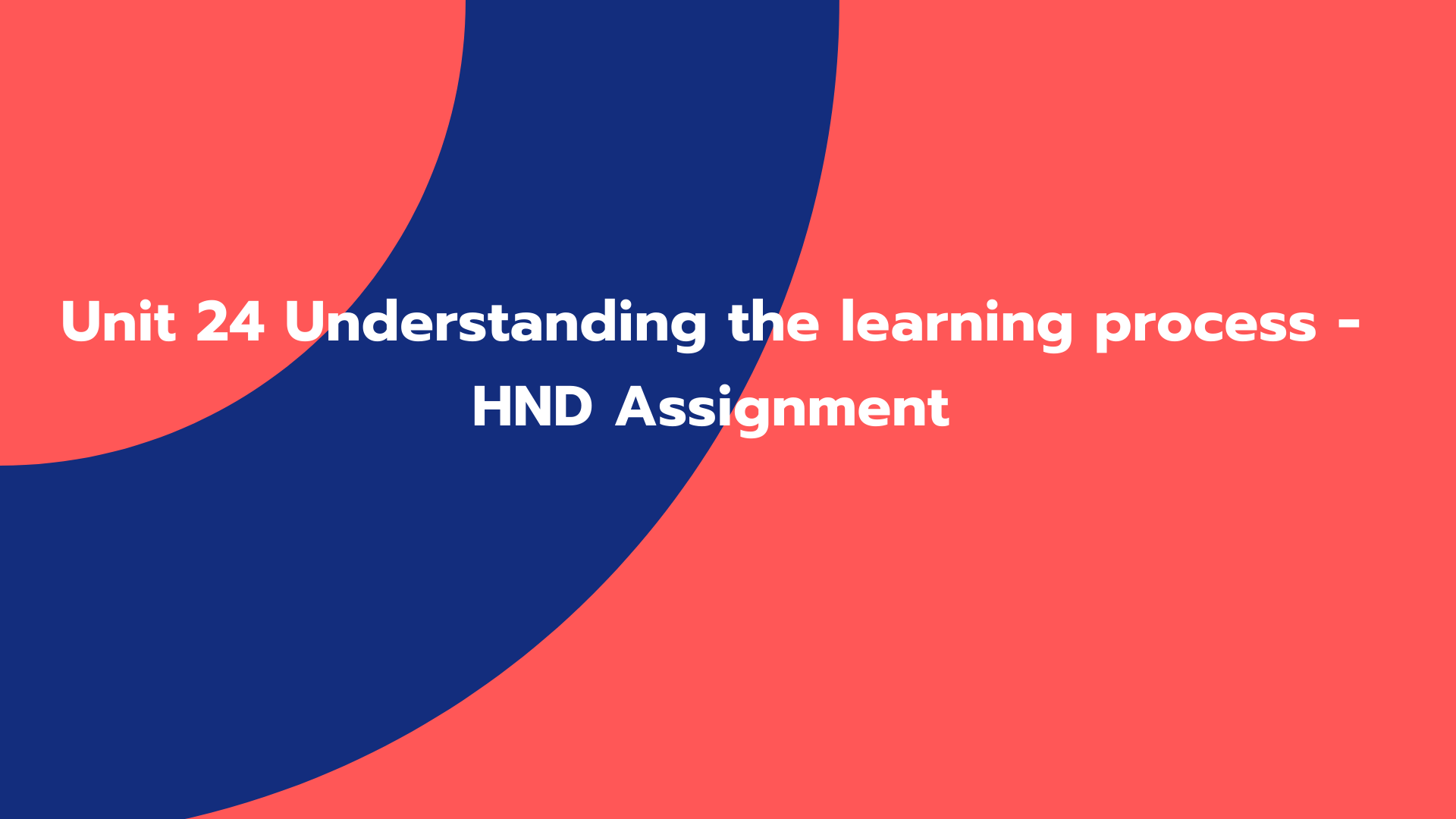 Unit 24 Understanding the learning process -HND Assignment