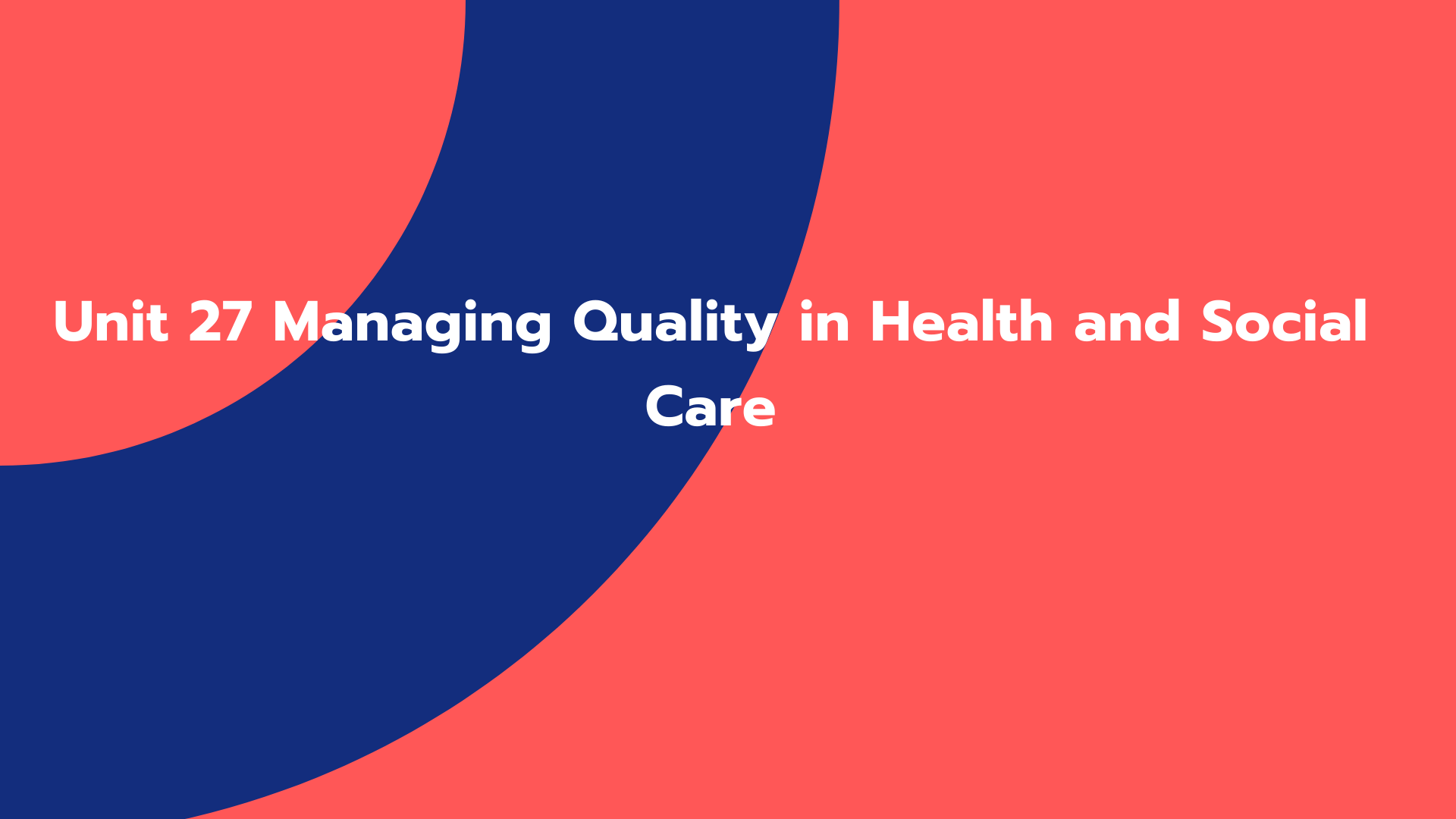 Unit 27 Managing Quality in Health and Social Care