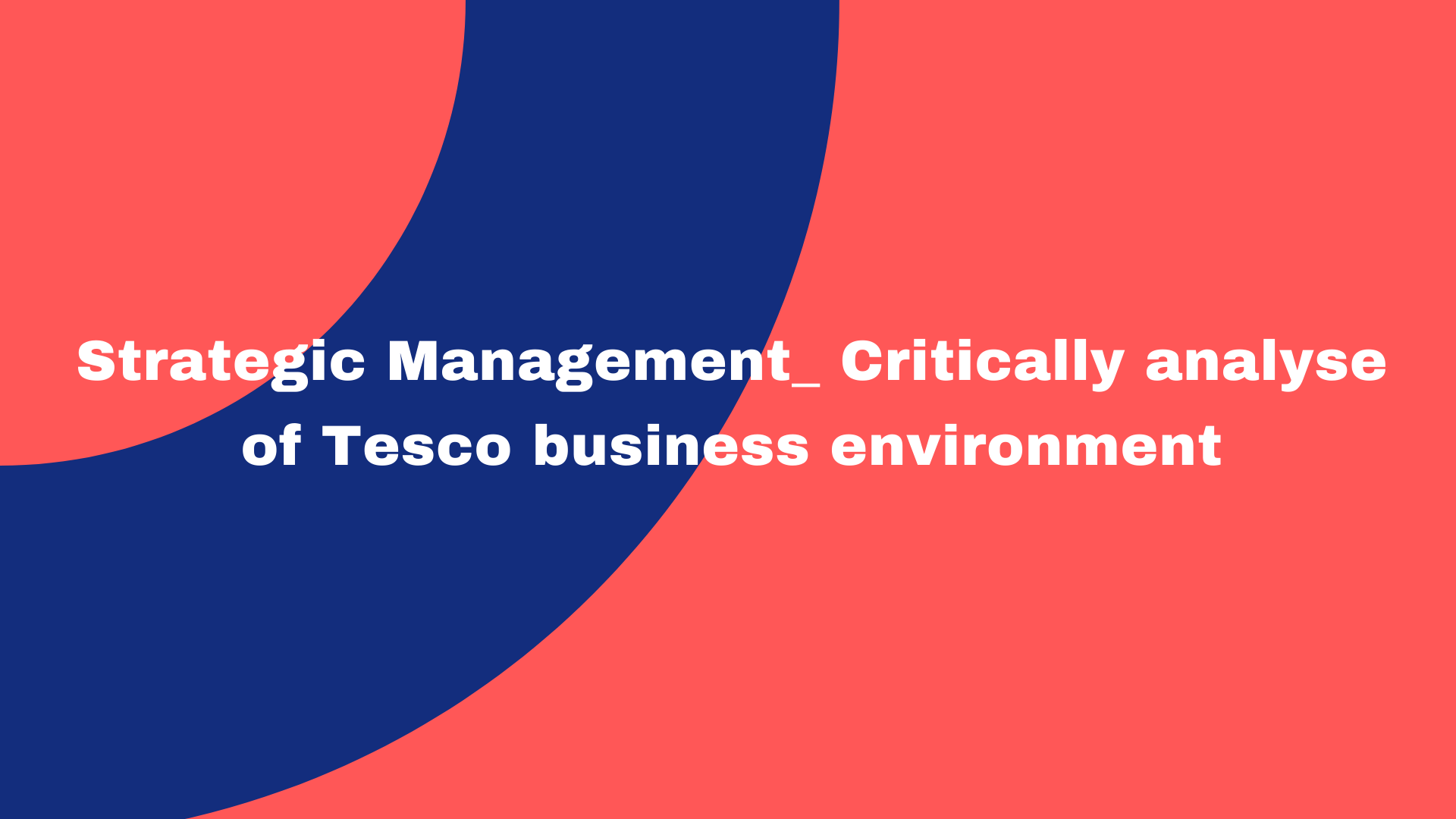 Strategic Management_ Critically analyse of Tesco business environment