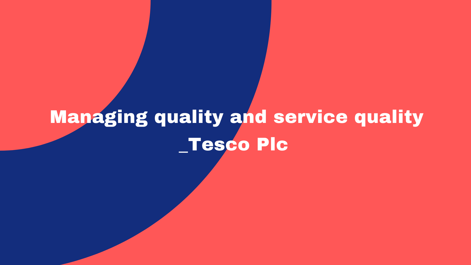 Managing quality and service quality _Tesco Plc