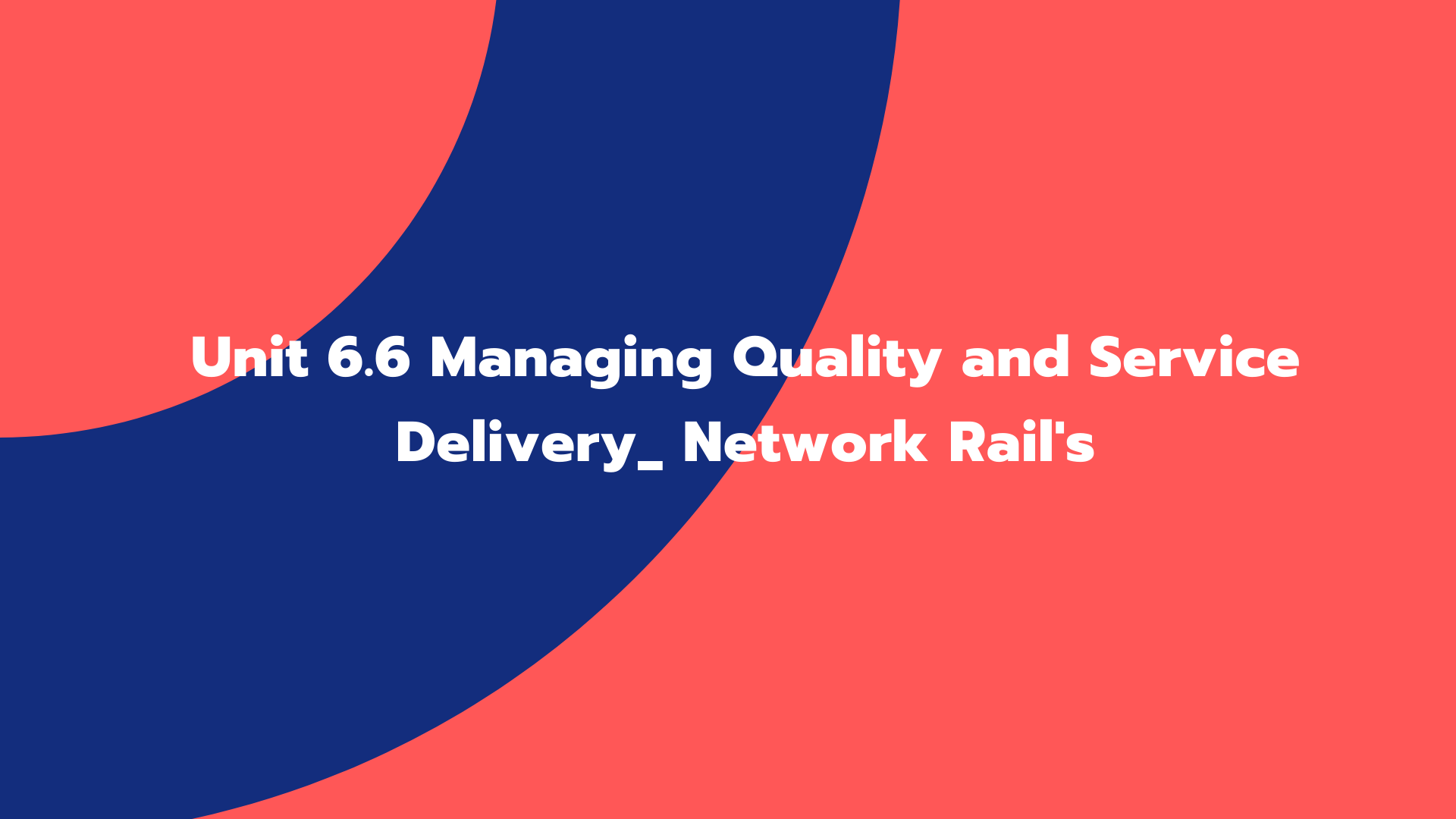 Unit 6.6 Managing Quality and Service Delivery_ Network Rail's