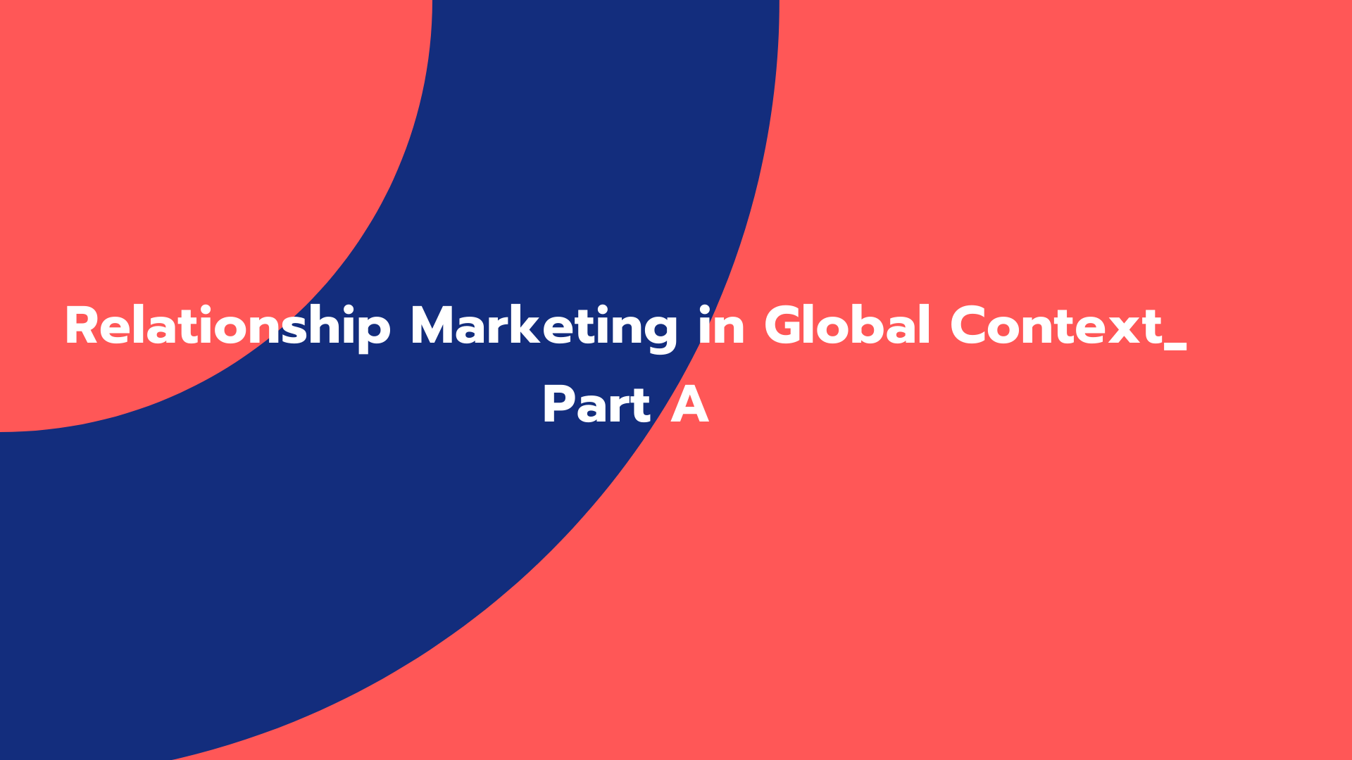 Relationship Marketing in Global Context_ Part A