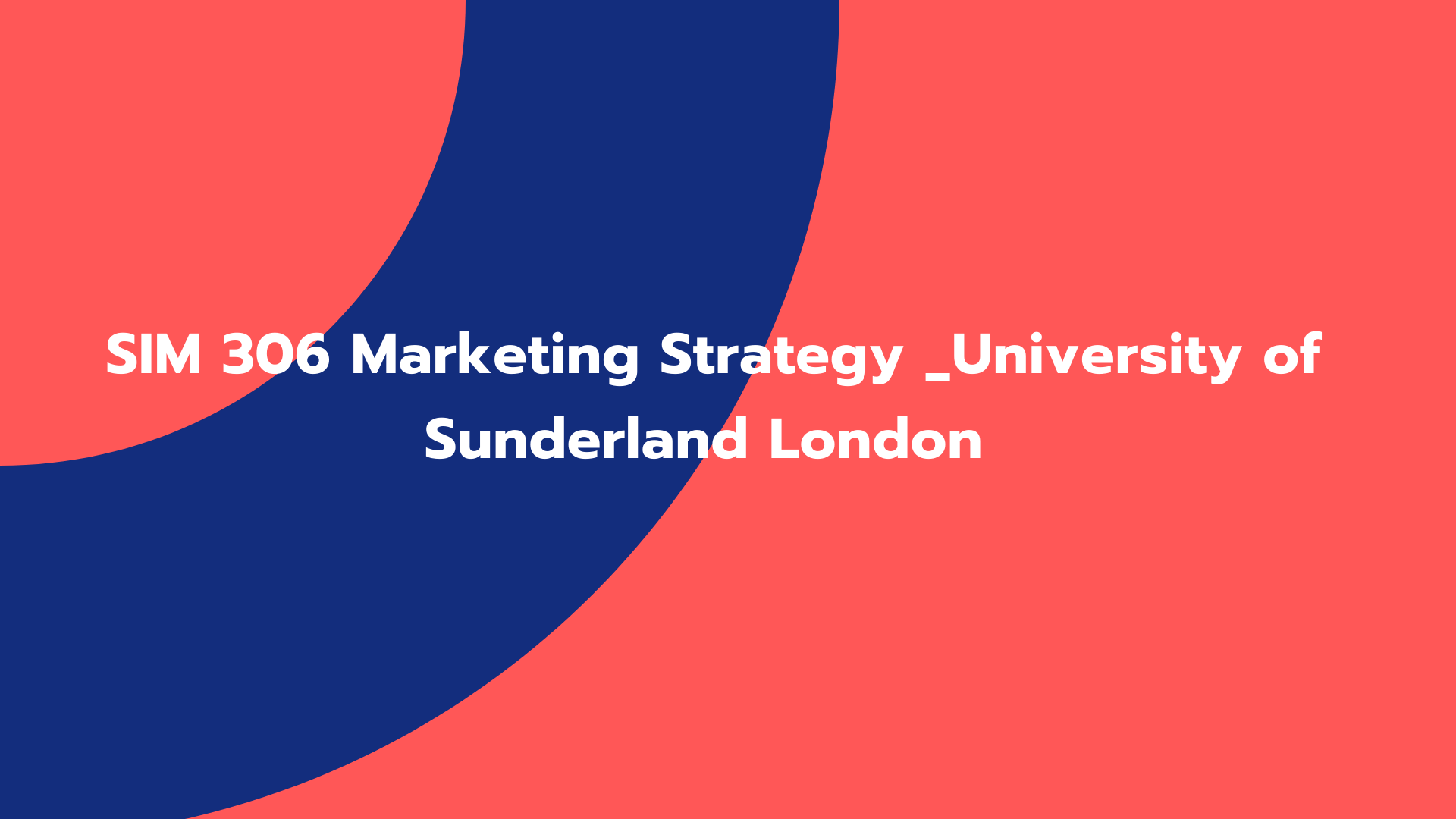 SIM 306 Marketing Strategy _University of Sunderland London