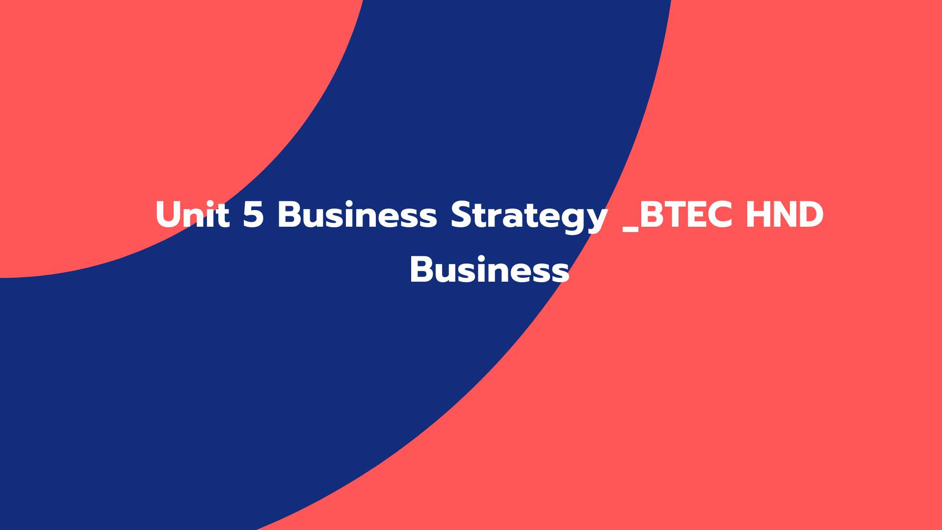 Unit 5 Business Strategy _BTEC HND Business