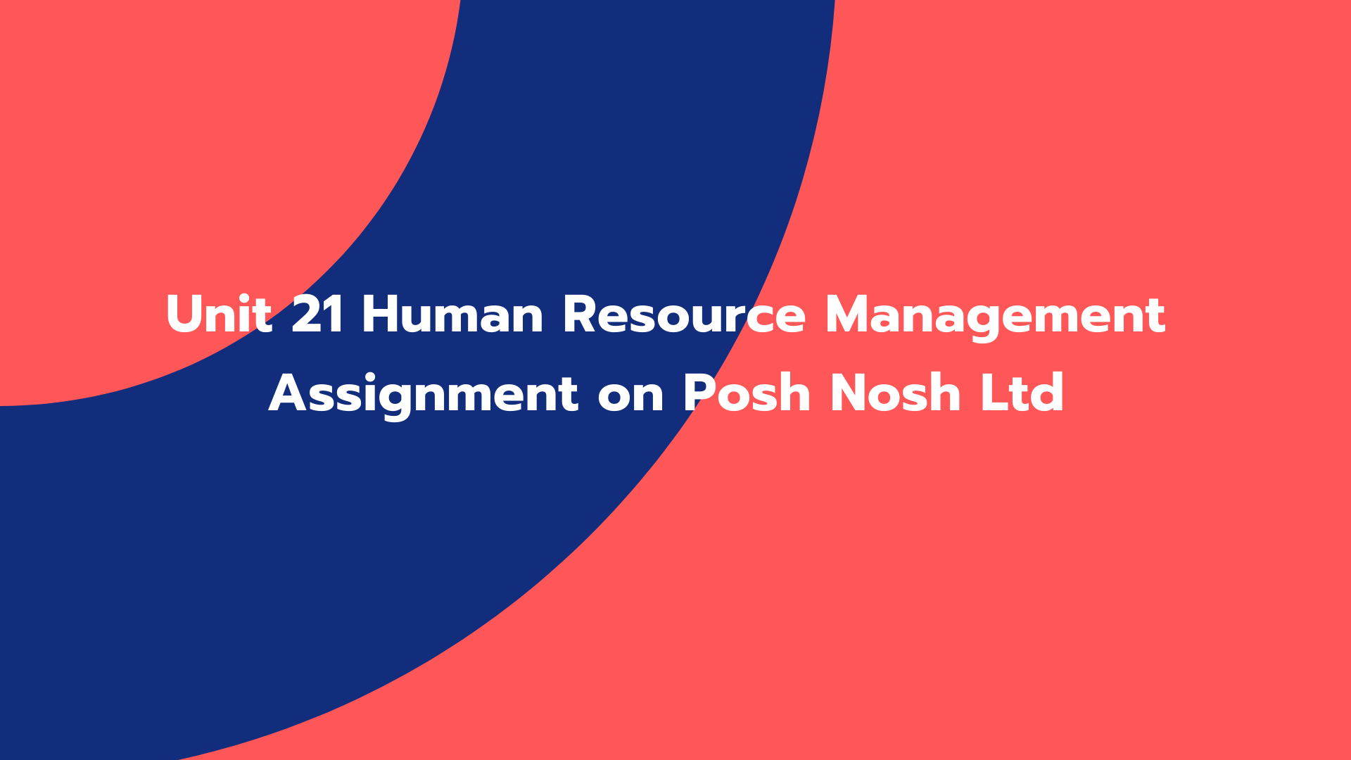 Unit 21 Human Resource Management Assignment on Posh Nosh Ltd