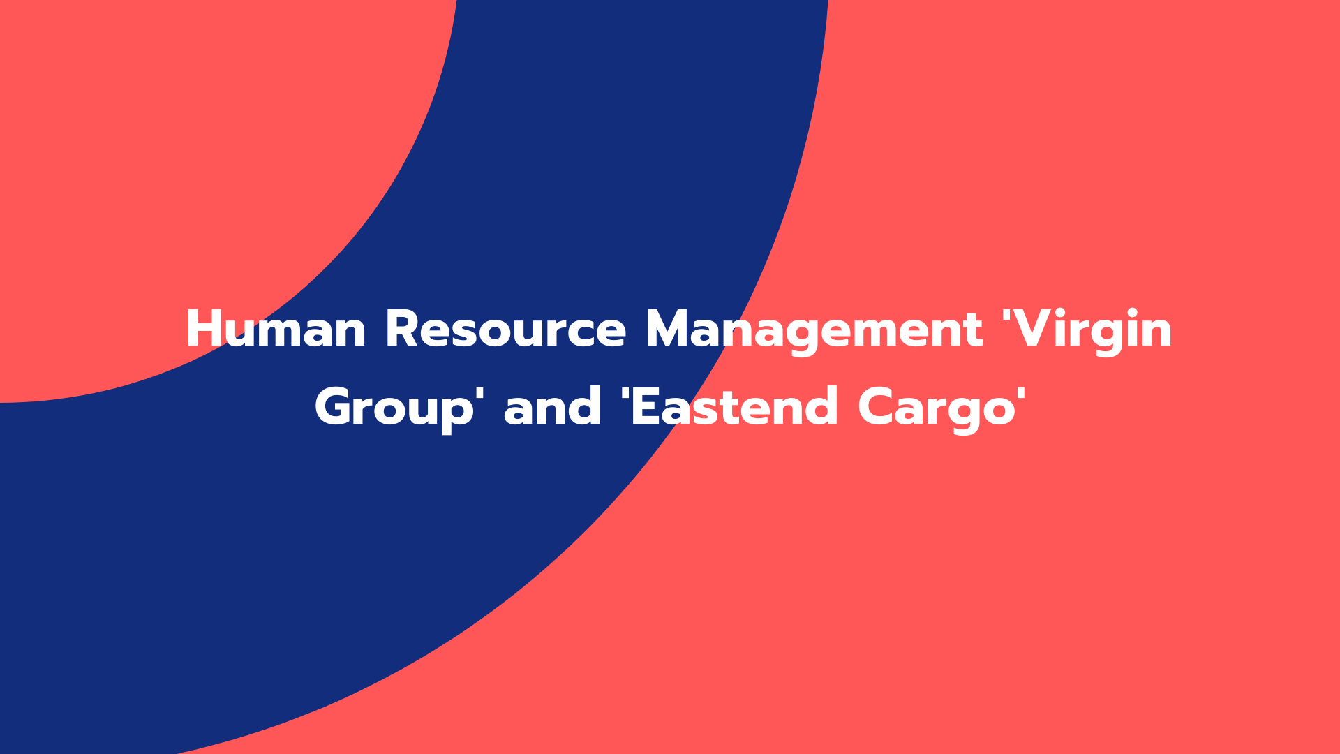 Human Resource Management 'Virgin Group' and 'Eastend Cargo'