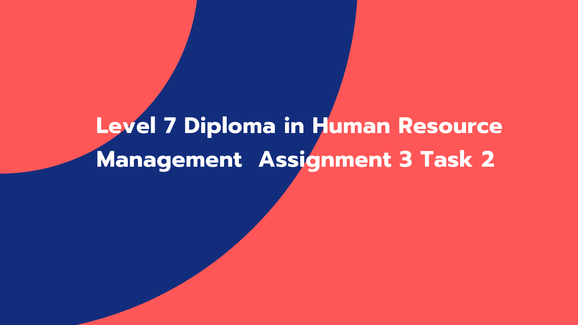 Level 7 Diploma in Human Resource Management Assignment 3 Task 2