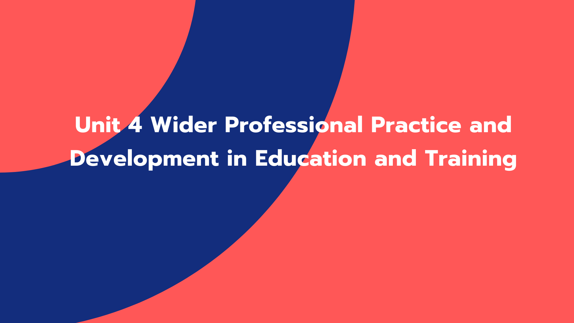 Unit 4 Wider Professional Practice and Development in Education and Training
