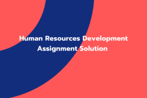 Human Resources Development Assignment Solution