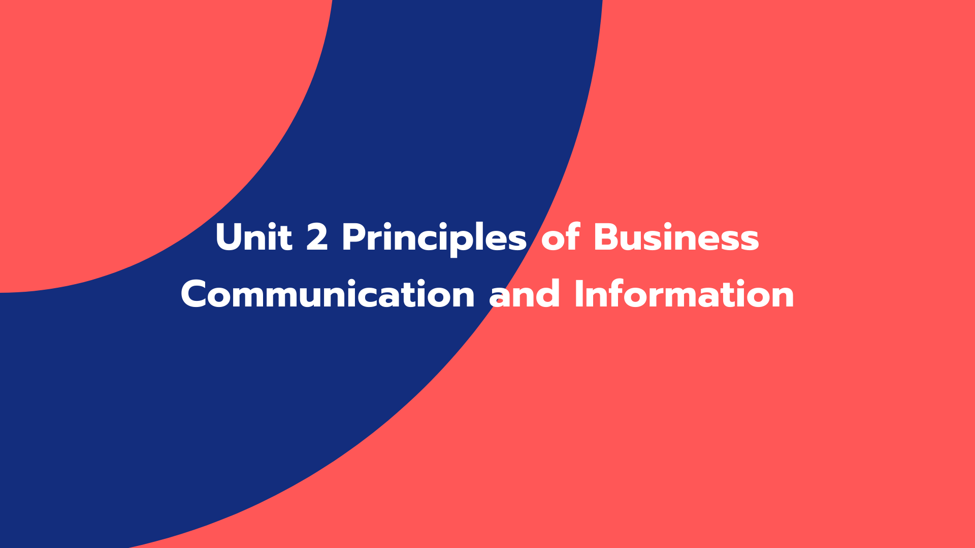 Unit 2 Principles of Business Communication and Information