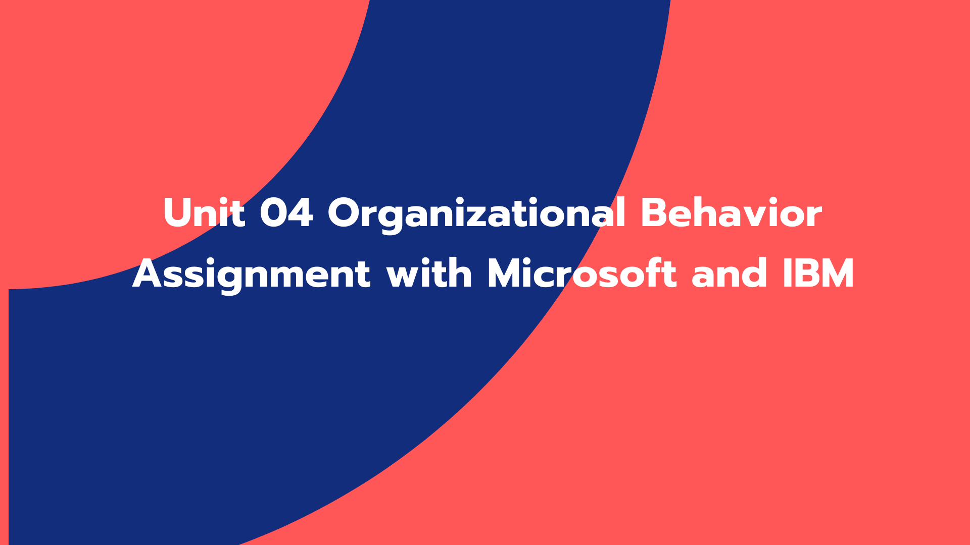 Unit 04 Organizational Behavior Assignment with Microsoft and IBM