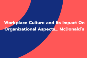 Workplace Culture and Its Impact On Organizational Aspects_. McDonald's